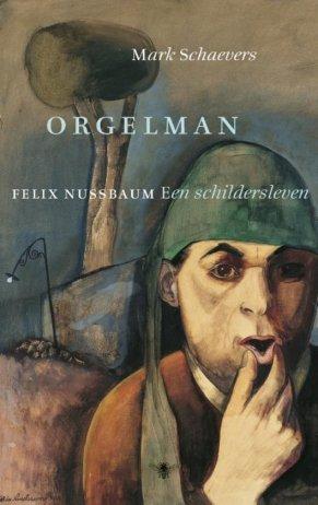 Mark Schaevers Orgelman Felix Nussbaum een schildersleven