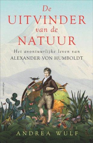 De uitvinder van de natuur: het avontuurlijke leven van Alexander von Humboldt - Andrea Wulf (2016)